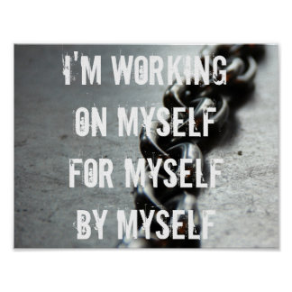 I'm working on myself, for myself, by myself poster