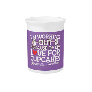 I'm Working Out Because of my Love for Cupcakes Drink Pitcher