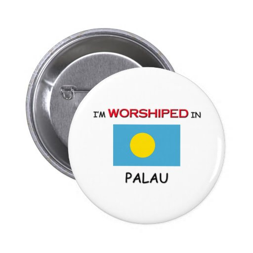 I'm Worshiped In PALAU Pinback Buttons