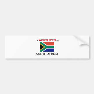 I'm Worshiped In SOUTH AFRICA Bumper Sticker