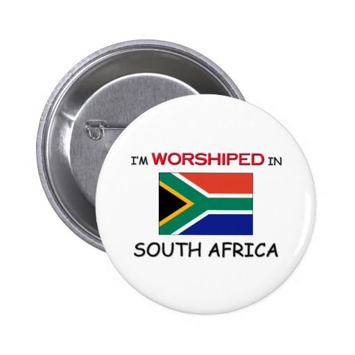 I'm Worshiped In SOUTH AFRICA Pin