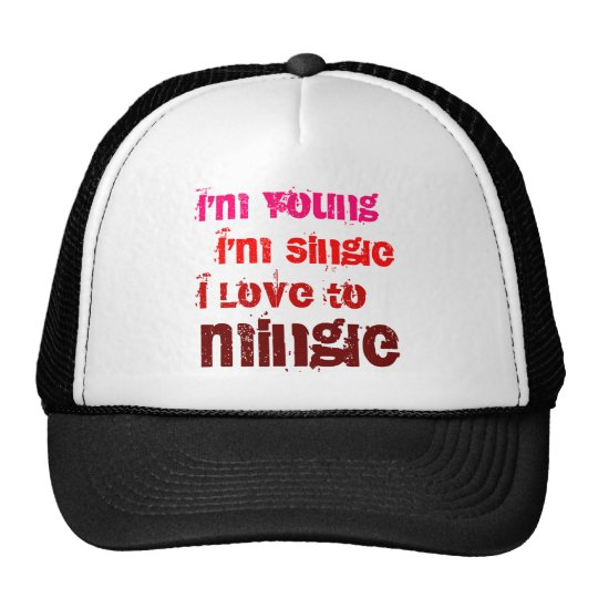 I'm Young I'm Single I Love To Mingle Trucker Hat