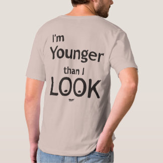I'm Younger Than I Look T-Shirt