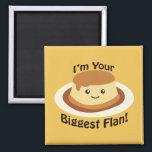 """I&#39;m your Biggest Flan Magnet<br><div class=""""desc"""">I&#39;m you biggest flan.  Cute and funny flan pun featuring a cute kawaii flan</div>"""