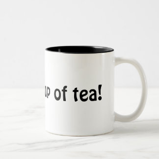 I'm your cup of tea!