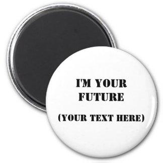 I'm Your Future Magnet