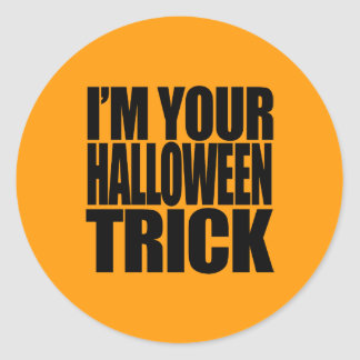 I'M YOUR HALLOWEEN TRICK -.png Round Sticker