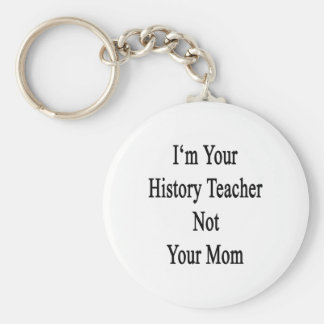 I'm Your History Teacher Not Your Mom Basic Round Button Keychain
