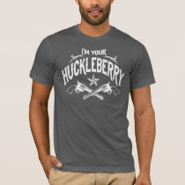 I'm Your Huckleberry! T-Shirt
