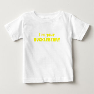 I'm your Huckleberry Tee Shirts