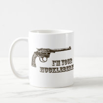 I'm Your Huckleberry Western Gun Coffee Mug