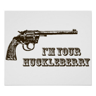 I'm Your Huckleberry Western Gun Poster