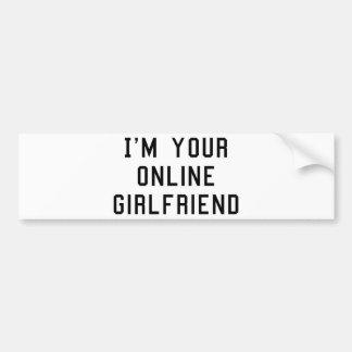 I'm Your Online Girlfriend Bumper Sticker