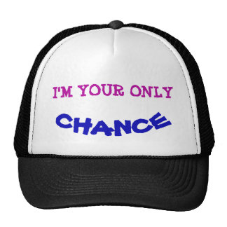 I'm Your Only Chance Trucker Hat