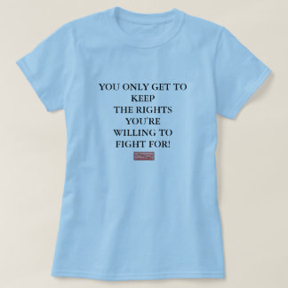 image002, YOU ONLY GET TO KEEPTHE RIGHTS YOU'RE... T-shirts