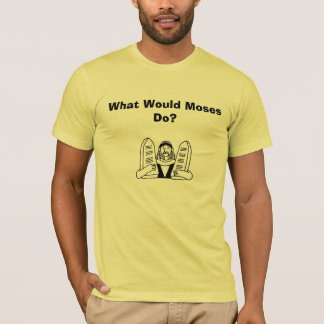 image78, What Would Moses Do? T-Shirt