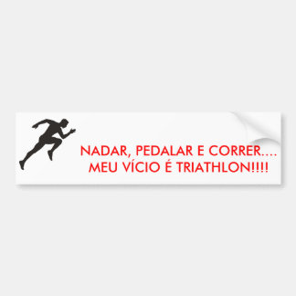 Imagem1, TO SWIM, PEDALAR AND TO RUN….MY VICE IS… Bumper Sticker