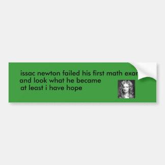 images, issac newton failed his first math exam... car bumper sticker
