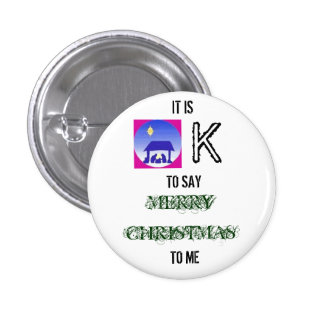 images, IT IS, K, TO SAY, MERRY CHRISTMAS, TO ME 1 Inch Round Button