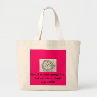 images, love it u cant spend it so take care an... large tote bag
