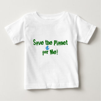 images, Save the Planet for Me! Baby T-Shirt