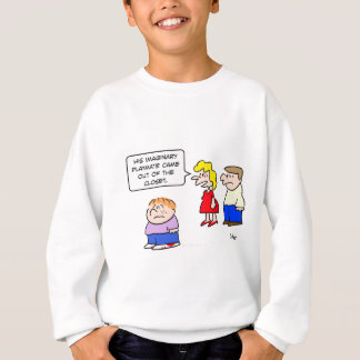 imaginary playmate came out of closet sweatshirt