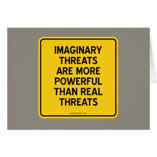 IMAGINARY THREATS: MORE POWERFUL THAN REAL THREATS CARD