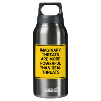 IMAGINARY THREATS: MORE POWERFUL THAN REAL THREATS INSULATED WATER BOTTLE