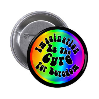 Imagination Is The Cure For Boredom Button