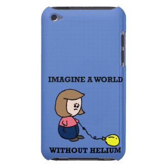 Imagine a world without helium iPod touch case