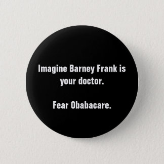Imagine Barney Frank is your doctor.Fear Obabac... Pinback Button