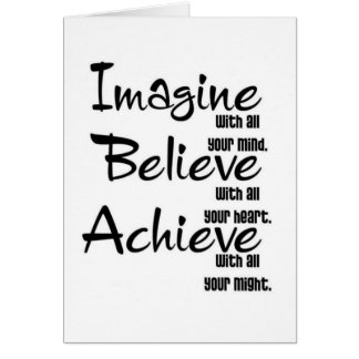 IMAGINE BELIEVE ACHIEVE WITH ALL YOUR MIND HEART CARD