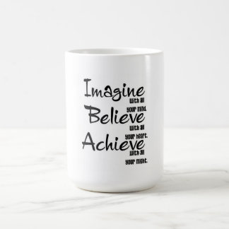 IMAGINE BELIEVE ACHIEVE WITH ALL YOUR MIND HEART COFFEE MUG