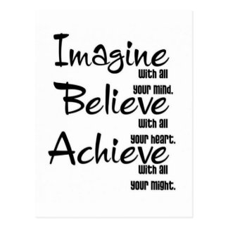 IMAGINE BELIEVE ACHIEVE WITH ALL YOUR MIND HEART POSTCARD