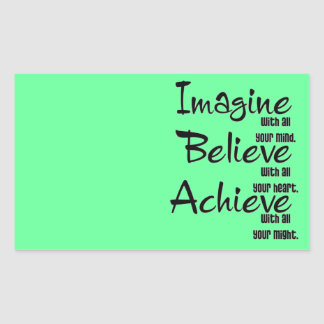 IMAGINE BELIEVE ACHIEVE WITH ALL YOUR MIND HEART RECTANGLE STICKER