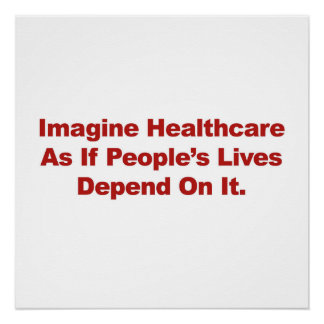 Imagine Healthcare People's Lives Depend On Poster