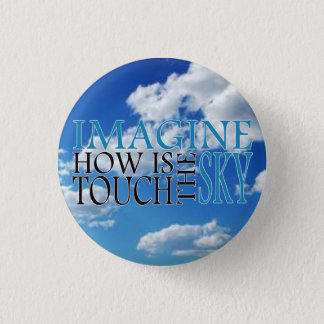 Imagine how is touch the sky pinback button