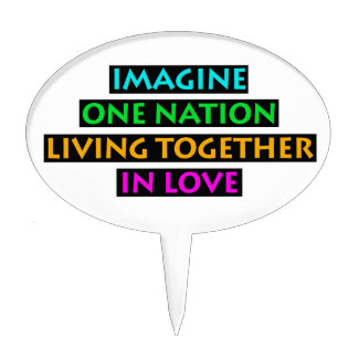 Imagine One Nation Living Together In Love Cake Topper
