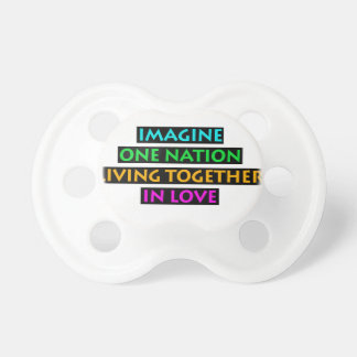Imagine One Nation Living Together In Love Pacifier