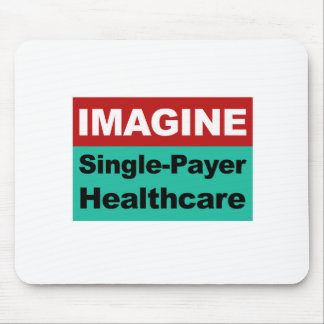 Imagine Single Payer Healthcare Mouse Pad