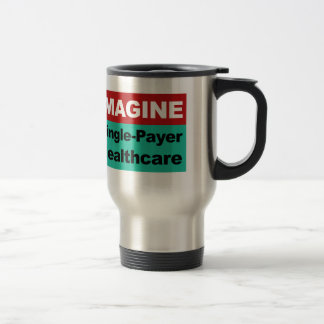 Imagine Single Payer Healthcare Travel Mug