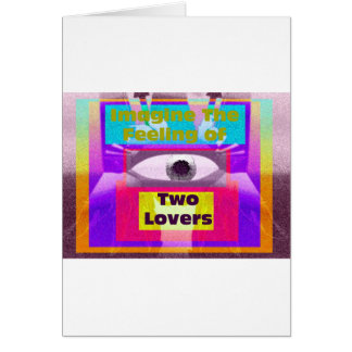 Imagine the feeling of 2 lovers greeting cards