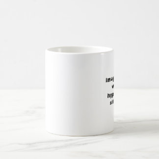 Imagine there were no hypothetical situations coffee mug