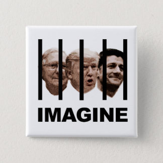 Imagine Trump, McConnell and Ryan Behind Bars Pinback Button