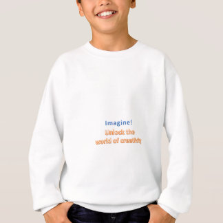 imagine! Unlock the  world of creativity Sweatshirt