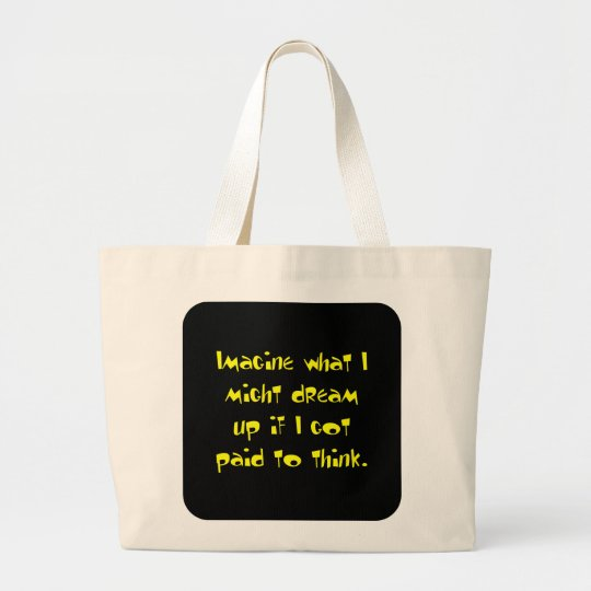 Imagine what I could do with a brain (2) Large Tote Bag