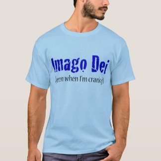 Imago Dei (even when I'm cranky) T-Shirt