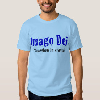 Imago Dei (even when I'm cranky) Tshirts