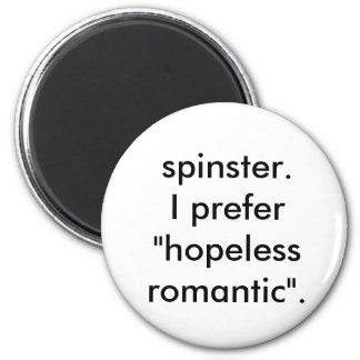 """imán de la solterona. Prefiero """"romántico desesper"""