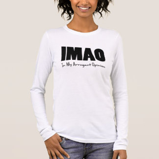IMAO In my Arrogant Opinion Long Sleeve T-Shirt